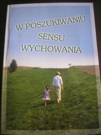 Okładka książki W poszukiwaniu sensu wychowania. 10 lat Katolickiego Stowarzyszenia Wychowawców w Tarnowie 1996-2006