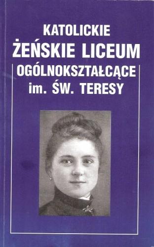 Okładka książki Katolickie Żeńskie Liceum Ogólnokształcące im. św. Teresy