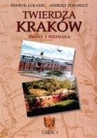 Twierdza Kraków - znana i nieznana. Część I.