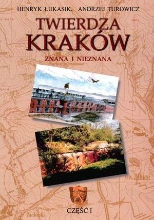 Okładka książki Twierdza Kraków - znana i nieznana. Część I.