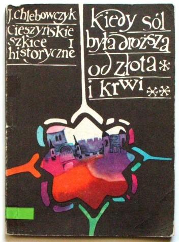Okładka książki Cieszyńskie szkice historyczne I. Kiedy sól była droższa od złota i krwi