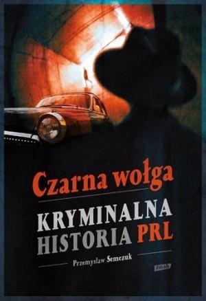 Okładka książki Czarna wołga. Kryminalna historia PRL