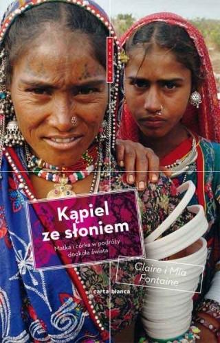 Okładka książki Kąpiel ze słoniem. Matka i córka w podróży dookoła świata