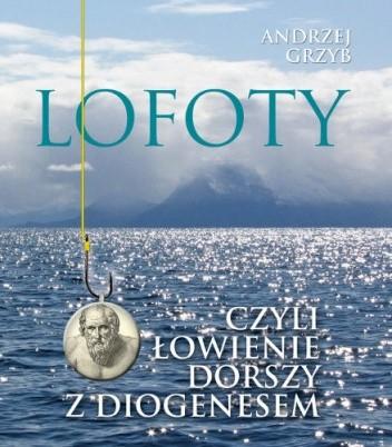 Okładka książki Lofoty czyli łowienie dorszy z Diogenesem