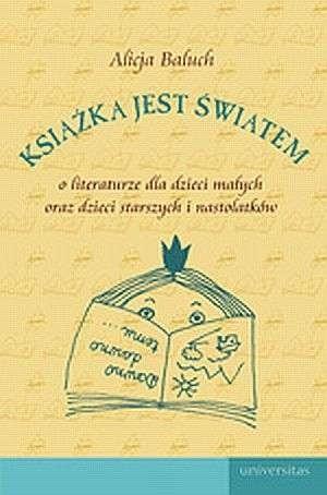 Okładka książki Książka jest światem.   O literaturze dla dzieci małych oraz dla dzieci starszych i nastolatków