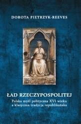 Okładka książki Ład Rzeczypospolitej. Polska myśl polityczna XVI wieku a klasyczna tradycja republikańska