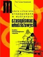 Okładka książki Modele człowieka propagowane w wybranych czasopismach młodzieżowych.                                    Analiza antropologiczno-etyczna