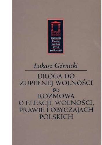 Okładka książki Droga do zupełnej wolności oraz Rozmowa o elekcji, wolności, prawie i obyczajach polskich