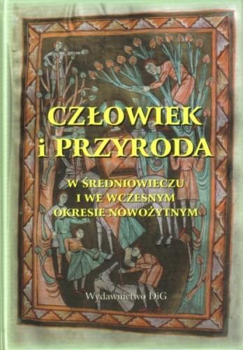 Okładka książki Człowiek i przyroda w średniowieczu i we wczesnym okresie nowożytnym