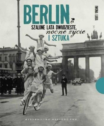 Okładka książki Berlin. Szalone lata dwudzieste, nocne życie i sztuka