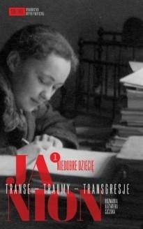 Okładka książki Janion. Transe - traumy - transgresje. 1: Niedobre dziecię