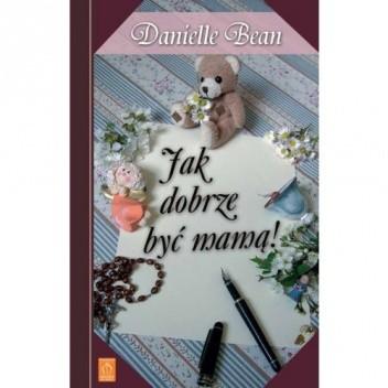 Okładka książki Jak dobrze być mamą