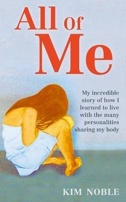 Okładka książki All of Me: My Incredible Story of How I Learned to Live with the Many Personalities Sharing My Body