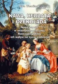 Okładka książki Kawa, herbata i czekolada. Nowe napoje w osiemnastowiecznej Rzeczypospolitej – ich wpływ na życie codzienne