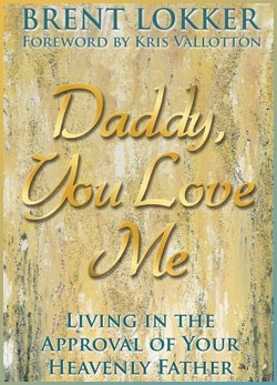 Okładka książki Daddy, You Love Me: Living in the Approval of Your Heavenly Father