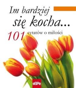 Okładka książki Im bardziej się kocha... 101 cytatów o miłości