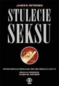 Okładka książki Stulecie seksu. Historia rewolucji seksualnej 1900-1999 według Playboya