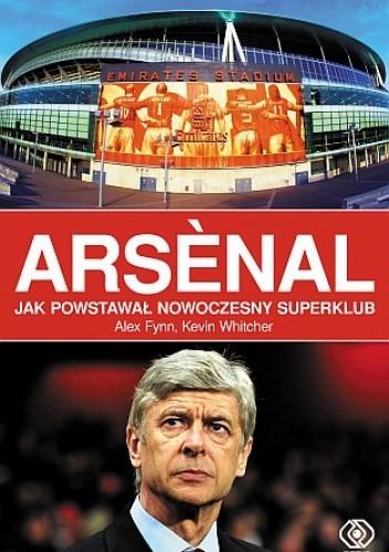 Okładka książki Arsènal. Jak powstawał nowoczesny superklub