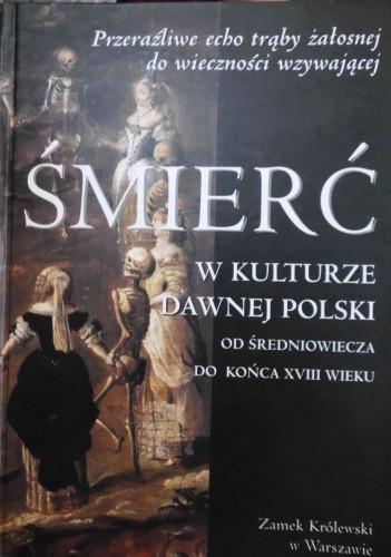 Okładka książki Śmierć w kulturze dawnej Polski  od średniowiecza do końca XVIII wieku