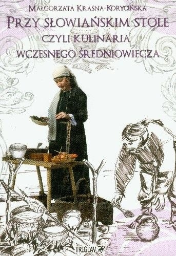Okładka książki Przy słowiańskim stole czyli kulinaria wczesnego średniowiecza