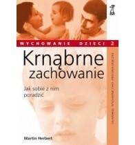 Okładka książki Krnąbrne zachowanie. Jak sobie poradzić z agresją małego dziecka.