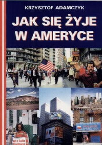 Okładka książki Jak się żyje w Ameryce