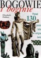 Bogowie i boginie: Ponad 130 postaci bóstw w religiach świata