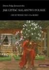 Okładka książki Jak czytać malarstwo polskie. Od XI wieku do 1914 roku