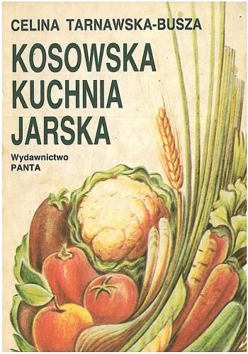 Okładka książki Kosowska kuchnia jarska. Na podstawie diety stosowanej przez dr. Apolinarego Tarnawskiego w Kosowie