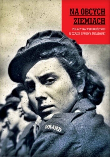Okładka książki Na obcych ziemiach. Polacy na wychodźstwie w czasie II wojny światowej