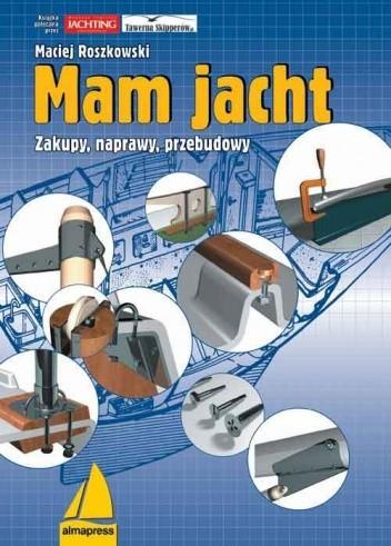 Okładka książki Mam jacht - zakupy, naprawy, przebudowy