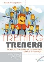 Okładka książki Trening Trenera. Zasady przygotowania i prowadzenia szkoleń biznesowych.