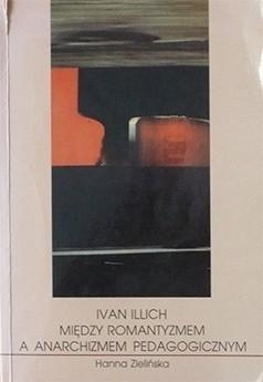 Okładka książki Ivan Illich - między romantyzmem a anarchizmem pedagogicznym