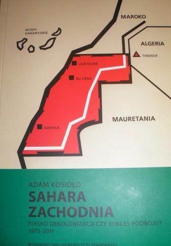 Okładka książki Sahara Zachodnia. Fiasko dekolonizacji czy sukces podboju?