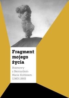 Okładka książki Fragment mojego życia: Rozmowy z Bernardem-Marie Koltèsem (1983-1989)