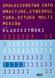 Okładka książki Społeczeństwo informacyjne. Cyberkultura. Sztuka multimediów