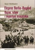 Ekspres Berlin-Bagdad. Kajzer, islam i imperium osmańskie. 1898-1918
