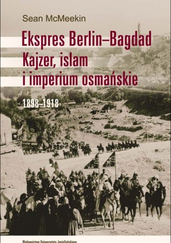 Okładka książki Ekspres Berlin-Bagdad. Kajzer, islam i imperium osmańskie. 1898-1918