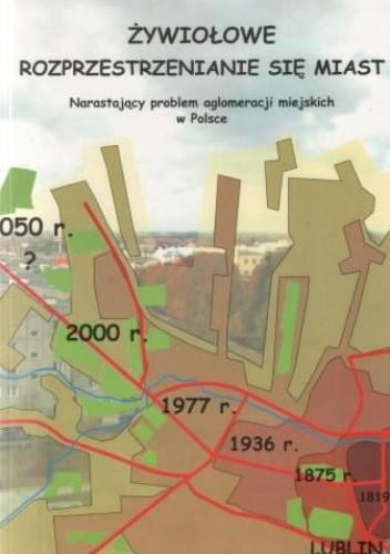 Okładka książki Żywiołowe rozprzestrzenianie się miast. Narastający problem aglomeracji miejskich w Polsce