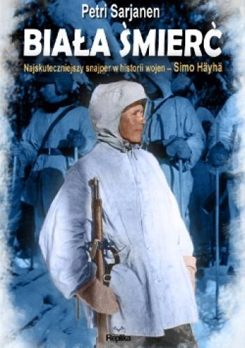 Okładka książki Biała Śmierć. Najskuteczniejszy snajper w historii wojen – Simö Häyhä