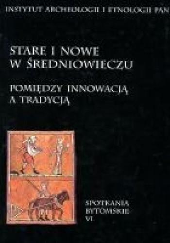 Okładka książki Stare i nowe w średniowieczu. Pomiędzy innowacją a tradycją
