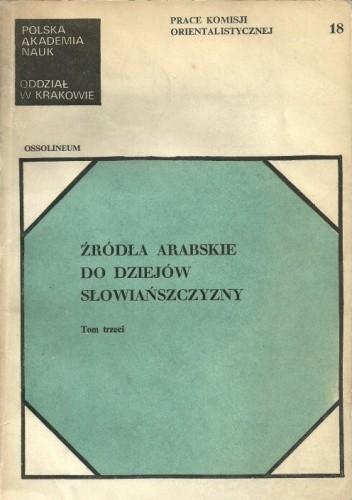 Okładka książki Źródła arabskie do dziejów Słowiańszczyzny. Tom trzeci