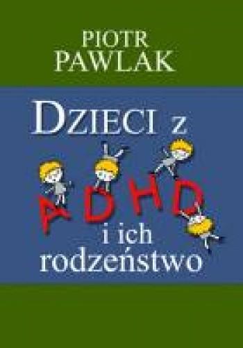 Okładka książki Dzieci z ADHD i ich rodzeństwo