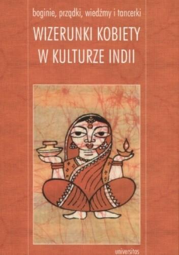 Okładka książki Boginie, prządki, wiedźmy i tancerki. Wizerunki kobiety w kulturze Indii