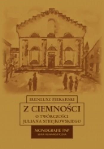 Okładka książki Z ciemności. O twórczości Juliana Stryjkowskiego