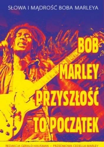 Okładka książki Bob Marley - Przyszłość To Początek