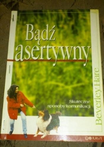 Okładka książki Bądź asertywny. Skuteczne sposoby komunikacji