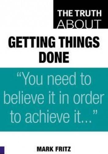 Okładka książki The Truth about Getting Things Done