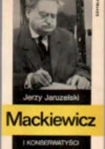 Okładka książki Mackiewicz i konserwatyści. Szkice do biografii
