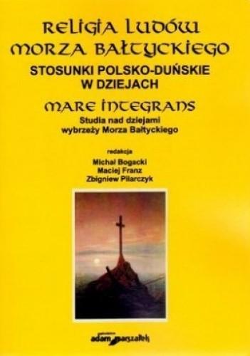Okładka książki Religia ludów Morza Bałtyckiego. Stosunki polsko-duńskie w dziejach